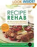 Recipe Rehab: 80 Delicious Recipes Th...