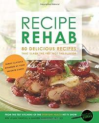 Recipe Rehab: 80 Delicious Recipes That Slash the Fat, Not the Flavor