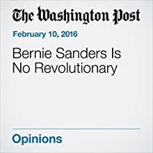Bernie Sanders Is No Revolutionary Other by Dana Milbank Narrated by Sam Scholl