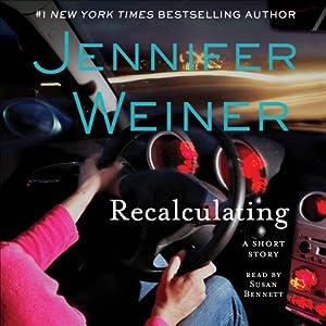 Recalculating: An eShort Story | [Jennifer Weiner]
