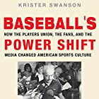 Baseball's Power Shift: How the Players Union, the Fans, and the Media Changed American Sports Culture Hörbuch von Krister Swanson Gesprochen von: John T. Arnott