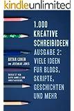 1.000 Kreative Schreibideen, Ausgabe 2: Viele Ideen f�r Blogs, Skripte, Geschichten und Mehr