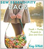 Sew Serendipity Bags: Fresh + Pretty Projects to Sew and Love