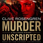 Murder Unscripted: A Hollywood Mystery | Clive Rosengren