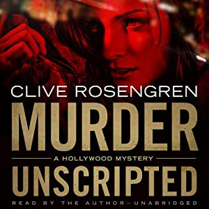 Murder Unscripted: A Hollywood Mystery | [Clive Rosengren]
