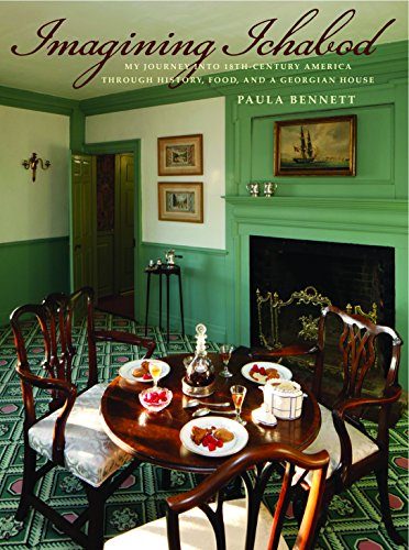 Imagining Ichabod: My Journey into 18th-Century America through History, Food, and a Georgian House by Paula Bennett