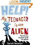 Help! My Teenager is an Alien: The Ev...