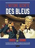 L'histoires secr�tes des bleus, 1993-1998 : Du drame de France-Bulgarie au triomphe en Coupe du monde