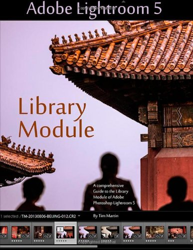 Adobe Lightroom 5: Library Module: Volume 1 (Photographer's Guide to Lightroom 5)