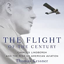The Flight of the Century: Charles Lindbergh and the Rise of American Aviation: Oxford University Press: Pivotal Moments in US History (       UNABRIDGED) by Thomas Kessner Narrated by Bob McGraw