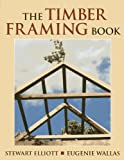 The Timber Framing Book