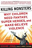 Jones Killing Monsters: Our Children's Need for Fantasy, Heroism and Make-believe Violence