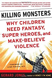 Killing Monsters: Why Children Need Fantasy, Super Heroes, and Make-Believe Violence