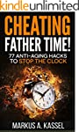 Cheating Father Time: 77 Anti-Aging H...