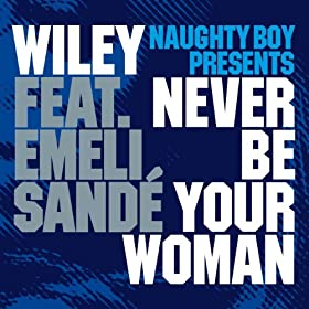 Never Be Your Woman (Shy FX Radio Edit) [Feat. Emeli Sand�]