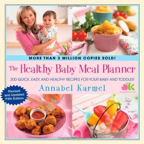 The Healthy Baby Meal Planner: 200 Quick, Easy, And Healthy Recipes For Your Baby And Toddler By Karmel, Annabel Reprint Edition (4/17/2012) front-773874