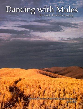 DANCING WITH MULES: A history of northern Walla Walla County, Washington, 1858-2000, Parsley, Linda Flathers