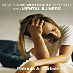 How to Live with People Affected with Mental Illness | Patricia A Carlisle
