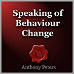 Speaking of Behaviour Change: Linguistic Techniques to Elicit Behaviour Change | Anthony Peters