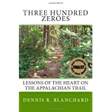 Three Hundred Zeroes: Lessons of the heart on the Appalachian Trail. ~ Dennis R. Blanchard