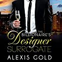 The Billionaire's Designer Surrogate Audiobook by Alexis Gold Narrated by Teller Earnestly