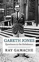 Gareth Jones: Eyewitness to the Holodomor