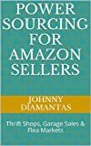 Power Sourcing for Amazon Sellers: Vol. 1: Thrift Shops, Garage Sales & Flea Markets