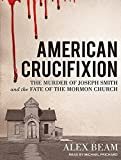 img - for American Crucifixion: The Murder of Joseph Smith and the Fate of the Mormon Church book / textbook / text book