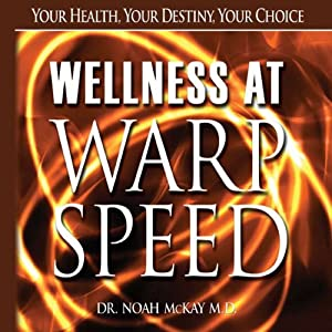 Wellness at Warp Speed: Your Health, Your Destiny, Your Choice | [Noah McKay]