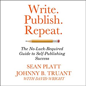 Write. Publish. Repeat.: The No-Luck Guide to Self-Publishing Success | [Johnny B. Truant, Sean Platt]