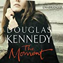 The Moment (       UNABRIDGED) by Douglas Kennedy Narrated by Jeff Harding, Patience Tomlinson