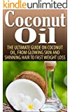 Coconut Oil: The Ultimate Guide On Coconut Oil, From Glowing Skin And Shinning Hair To Fast Weight Loss (Coconut Oil, Coconut Oil For Weight Loss, Coconut ... Oil Recipes, Coconut) (English Edition)
