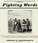 Fighting Words: An Illustrated History of Newspaper Accounts of the Civil War: Andrew S. Coopersmith: 9781595581419: Amazon.com: Books