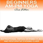 Beginners AM - PM Yoga: 2 easy to follow audio yoga classes | Sue Fuller