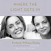 Where the Light Gets In: Losing My Mother Only to Find Her Again | [Kimberly Williams-Paisley, Michael J. Fox - foreword]
