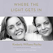 Where the Light Gets In: Losing My Mother Only to Find Her Again Audiobook by Kimberly Williams-Paisley, Michael J. Fox - foreword Narrated by Kimberly Williams-Paisley