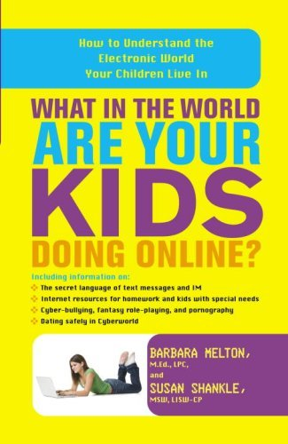 What In The World Are Your Kids Doing Online?: How To Understand The Electronic World Your Children Live In