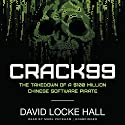CRACK99: The Takedown of a $100 Million Chinese Software Pirate Audiobook by David Locke Hall Narrated by Mark Peckham