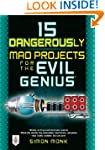 15 Dangerously Mad Projects for the E...