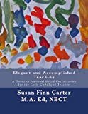 img - for Elegant and Accomplished Teaching: A Guide to National Board Certification for the Early Childhood Teacher book / textbook / text book