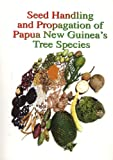 img - for Seed Handling and Propagation of Papua New Guinea's Tree Species book / textbook / text book