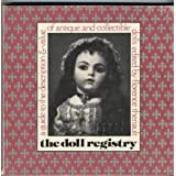 The doll registry : a guide to the description and value of antique and Collectible Dolls Vol 1 Florence Theriault