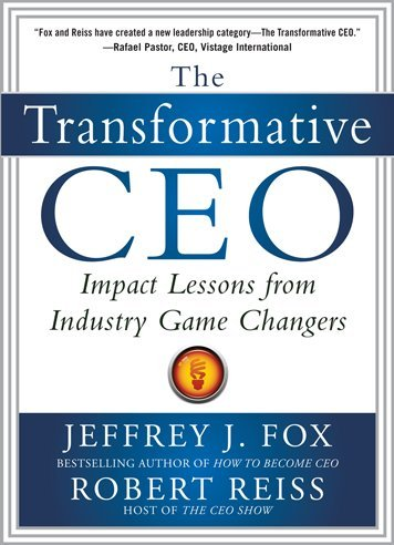 The Transformative CEO: IMPACT LESSONS FROM INDUSTRY GAME CHANGERS, Jeffrey J. Fox, Robert Reiss