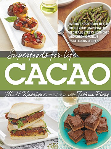 Superfoods for Life, Cacao: - Improve Heart Health - Boost Your Brain Power - Decrease Stress Hormones and Chronic Fatique - 75 Delicious Recipes - PDF