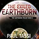 The Exiled Earthborn: The Earthborn Trilogy, Book 2 Audiobook by Paul Tassi Narrated by Victor Bevine