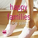 Happy Families Hörbuch von Adele Parks Gesprochen von: Clare Corbett