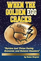 "When The Golden Egg Cracks: ""Survive and Thrive During Economic and Natural Disasters"""