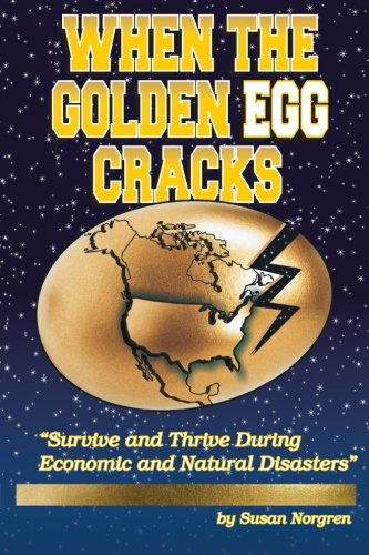 """When The Golden Egg Cracks: """"Survive And Thrive During Economic And Natural Disasters"""" front-406838"""