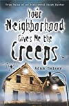 Your Neighborhood Gives Me the Creeps