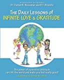 by Weissman, Dr. Darren R., Brunelle, B. T. The Daily Lessons of Infinite Love and Gratitude: The power of a positive attitude can lift the world and make you feel really good! (2012) Paperback